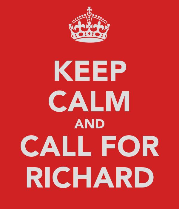 KEEP CALM AND CALL FOR RICHARD