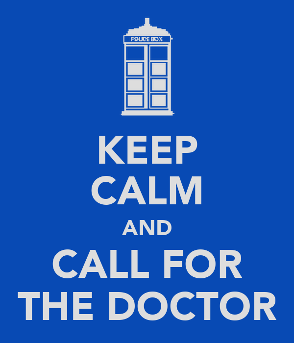 KEEP CALM AND CALL FOR THE DOCTOR