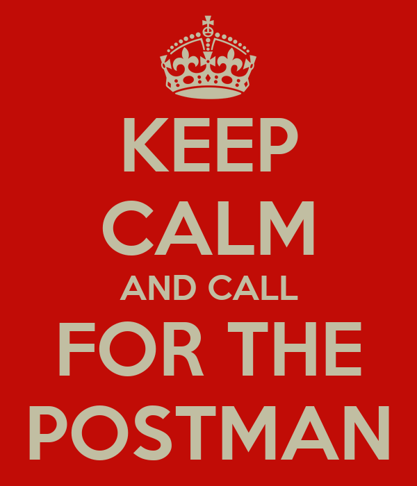 KEEP CALM AND CALL FOR THE POSTMAN
