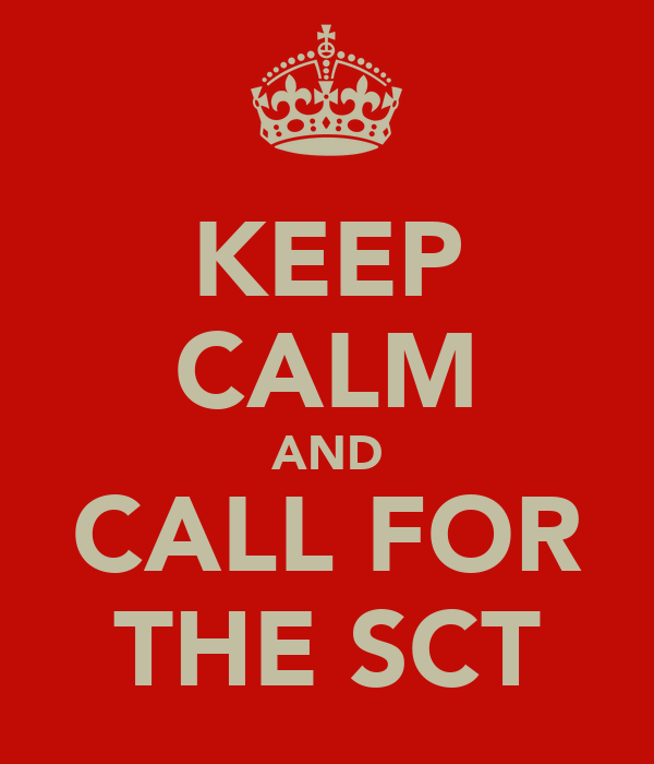KEEP CALM AND CALL FOR THE SCT