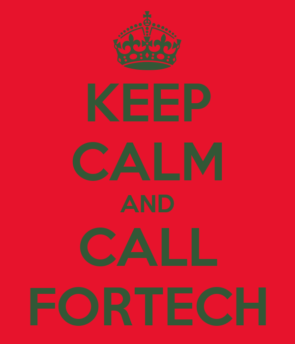 KEEP CALM AND CALL FORTECH