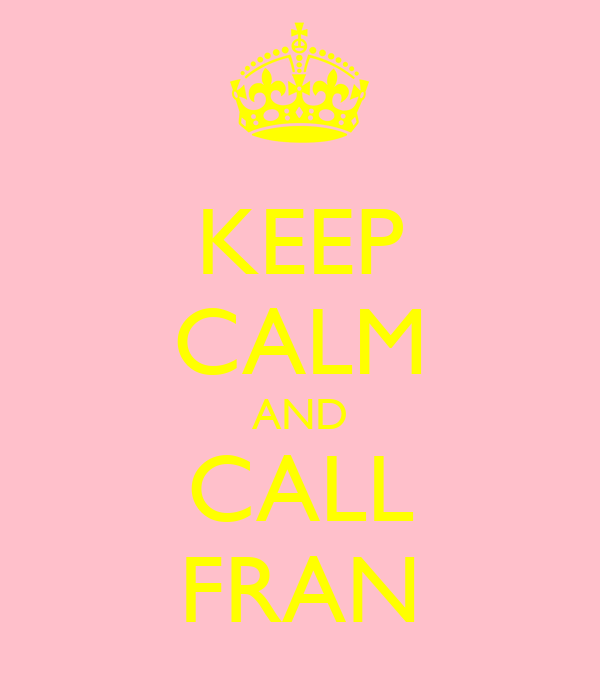 KEEP CALM AND CALL FRAN