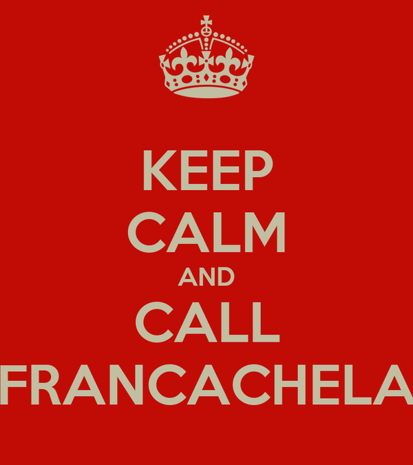 KEEP CALM AND CALL FRANCACHELA