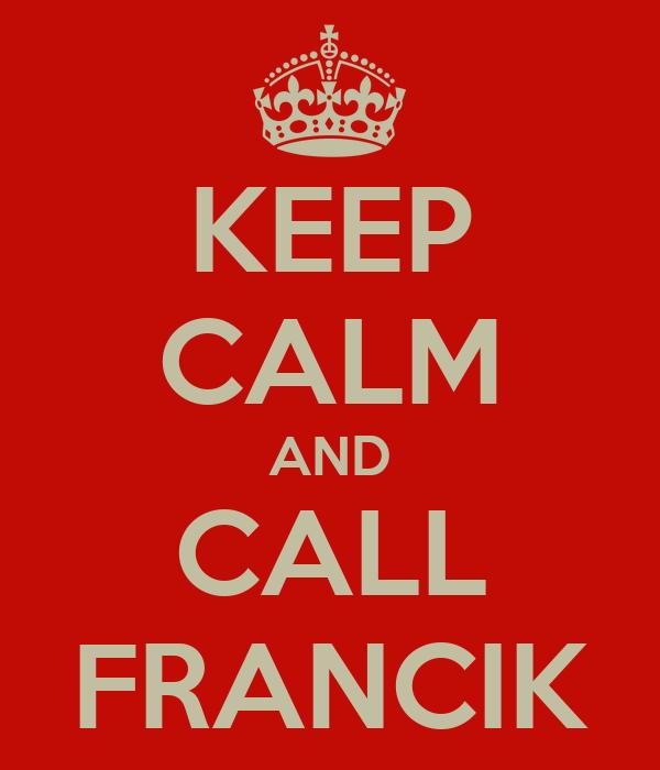 KEEP CALM AND CALL FRANCIK