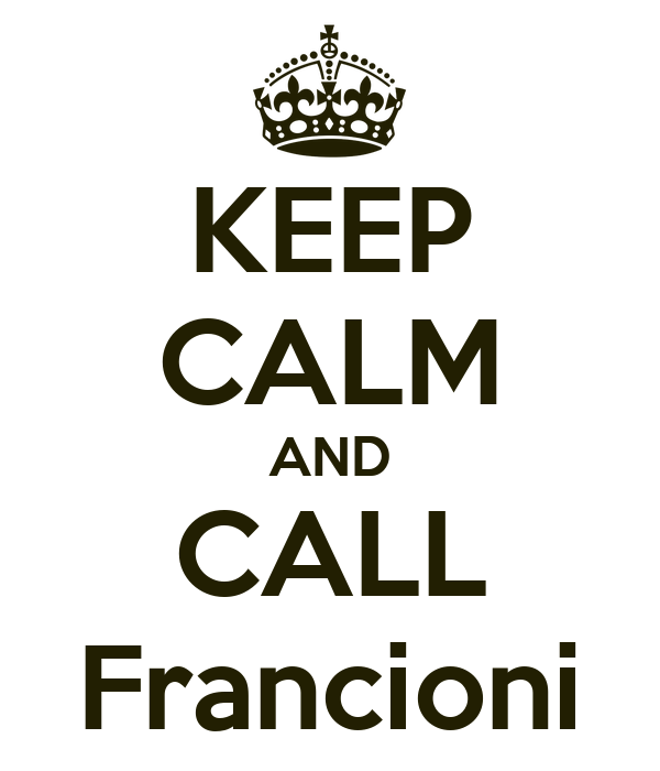 KEEP CALM AND CALL Francioni