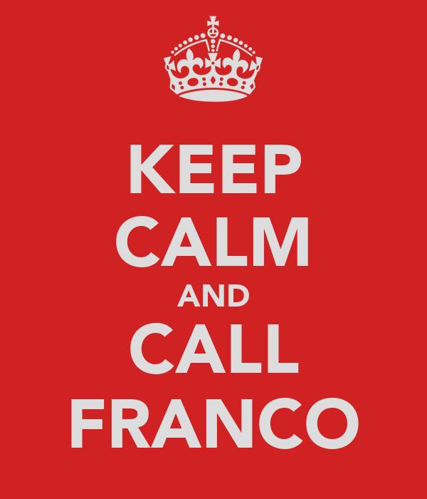 KEEP CALM AND CALL FRANCO