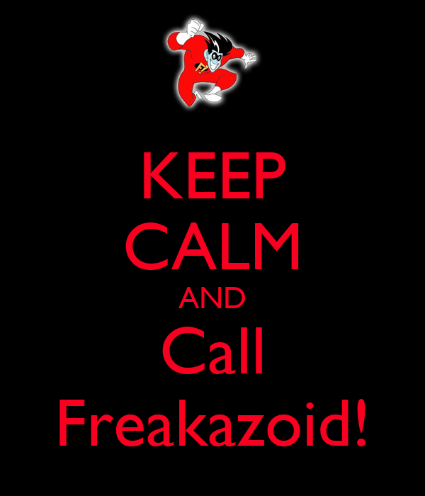 KEEP CALM AND Call Freakazoid!
