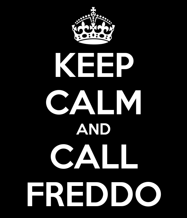 KEEP CALM AND CALL FREDDO