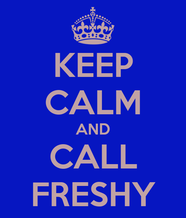 KEEP CALM AND CALL FRESHY