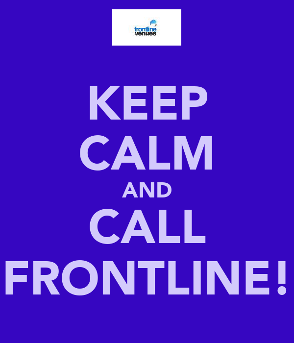 KEEP CALM AND CALL FRONTLINE!