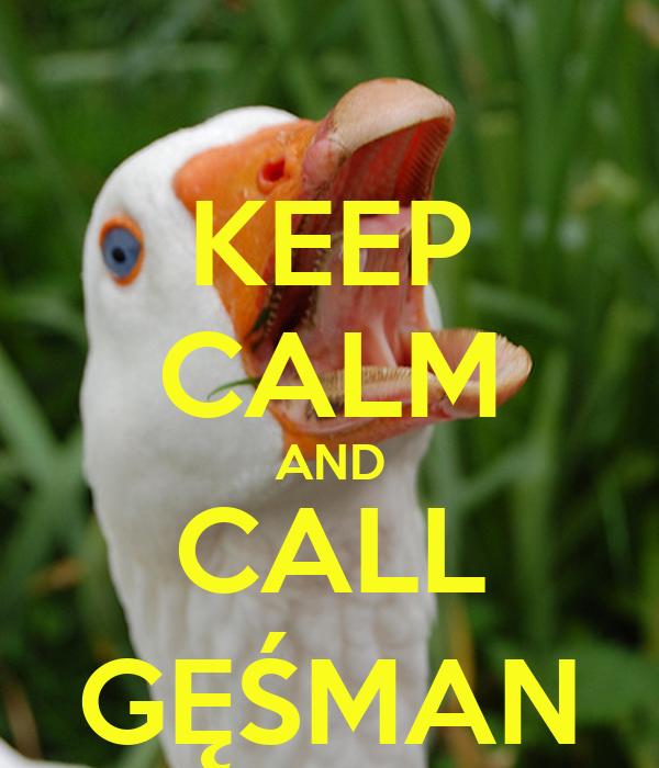 KEEP CALM AND CALL GĘŚMAN
