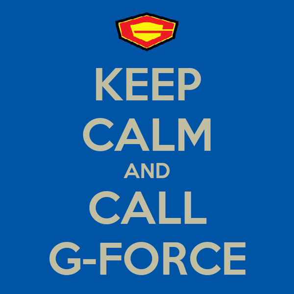 KEEP CALM AND CALL G-FORCE