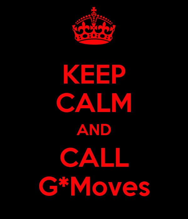 KEEP CALM AND CALL G*Moves