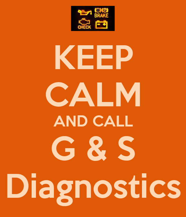 KEEP CALM AND CALL G & S Diagnostics