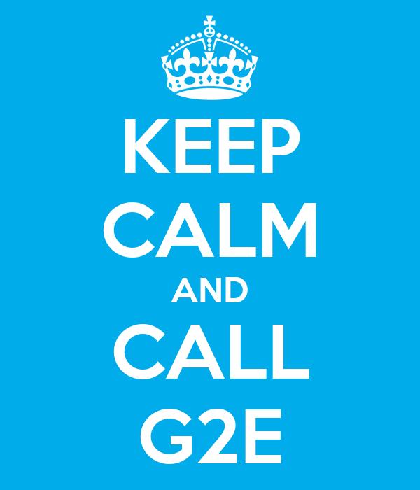 KEEP CALM AND CALL G2E