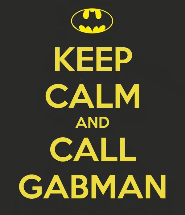 KEEP CALM AND CALL GABMAN
