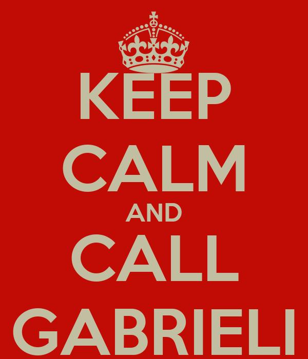 KEEP CALM AND CALL GABRIELI