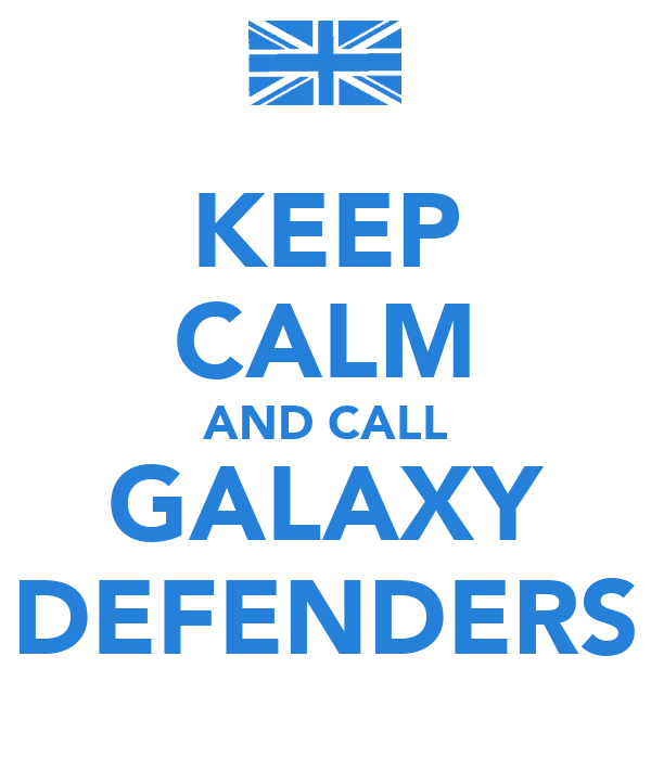 KEEP CALM AND CALL GALAXY DEFENDERS