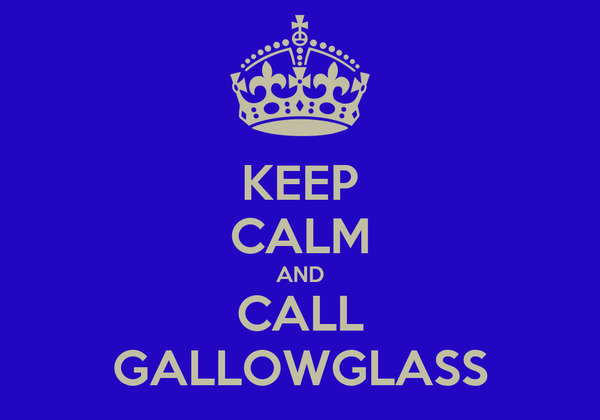KEEP CALM AND CALL GALLOWGLASS