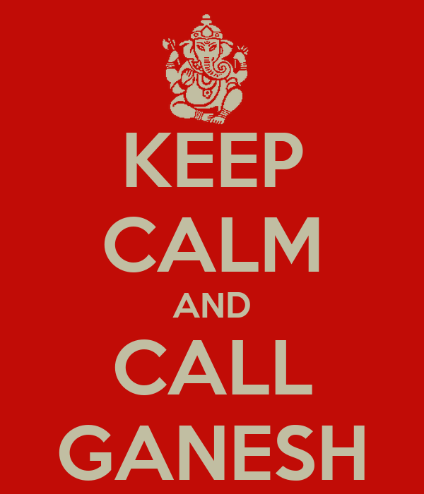 KEEP CALM AND CALL GANESH