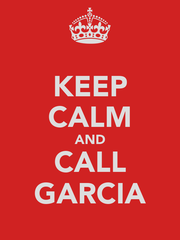 KEEP CALM AND CALL GARCIA