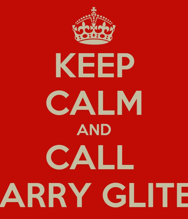 KEEP CALM AND CALL  GARRY GLITER