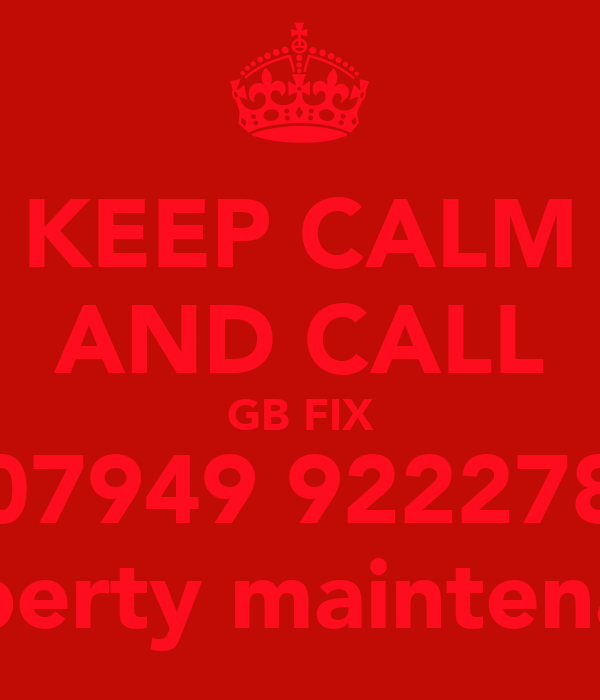 KEEP CALM AND CALL GB FIX 07949 922278 property maintenance