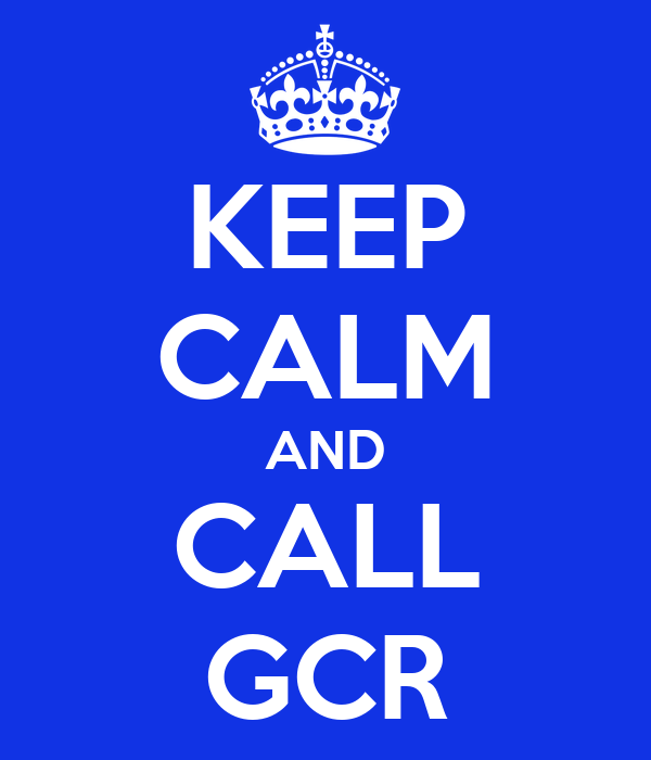 KEEP CALM AND CALL GCR
