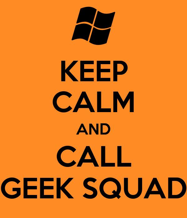 KEEP CALM AND CALL GEEK SQUAD