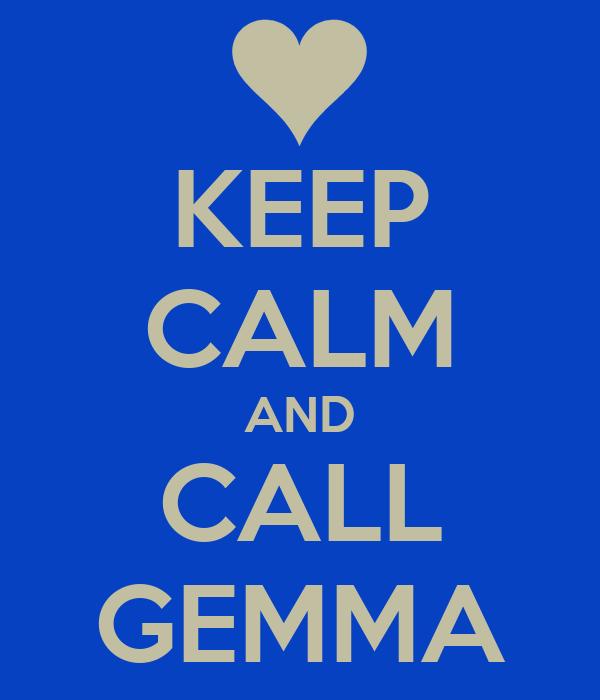 KEEP CALM AND CALL GEMMA