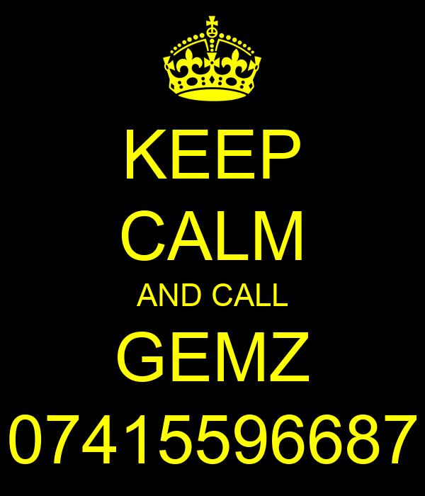 KEEP CALM AND CALL GEMZ 07415596687