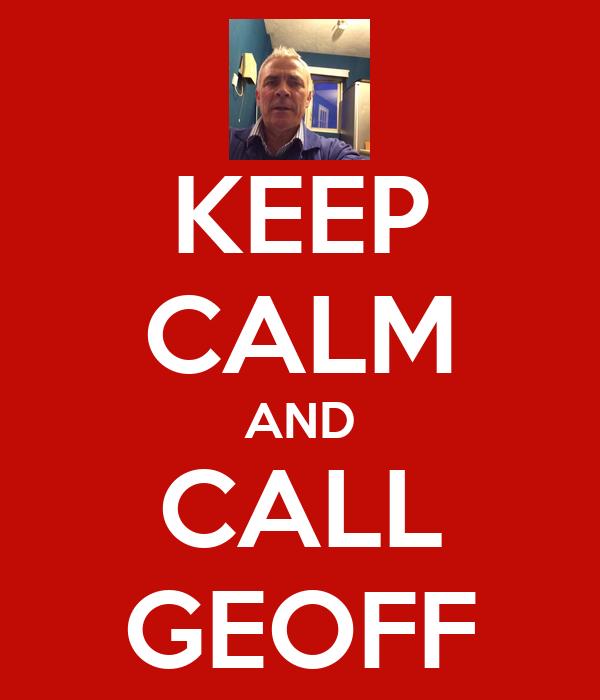 KEEP CALM AND CALL GEOFF