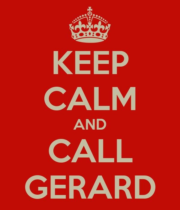 KEEP CALM AND CALL GERARD