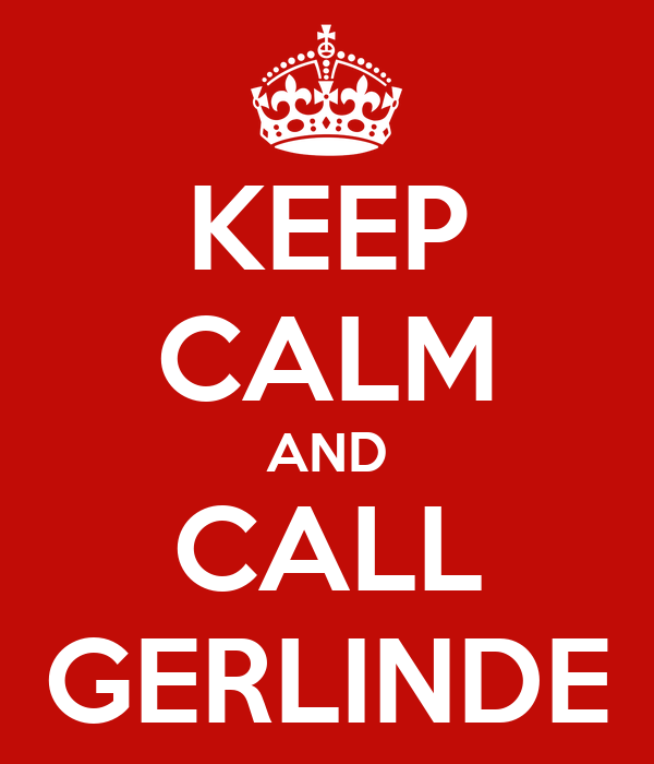 KEEP CALM AND CALL GERLINDE