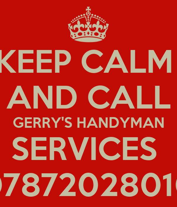 KEEP CALM  AND CALL GERRY'S HANDYMAN SERVICES  07872028010