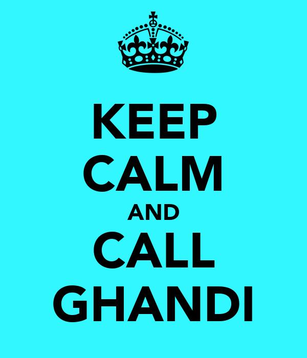 KEEP CALM AND CALL GHANDI