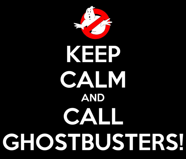 KEEP CALM AND CALL GHOSTBUSTERS!