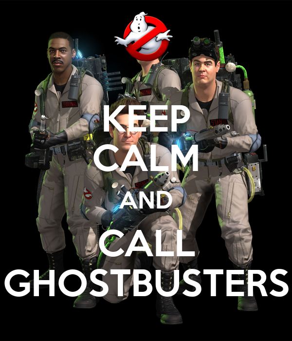 KEEP CALM AND CALL GHOSTBUSTERS