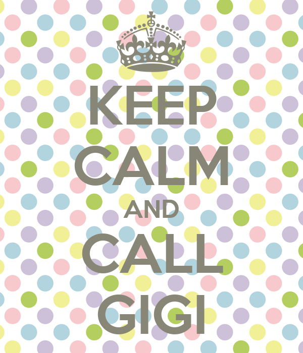 KEEP CALM AND CALL GIGI