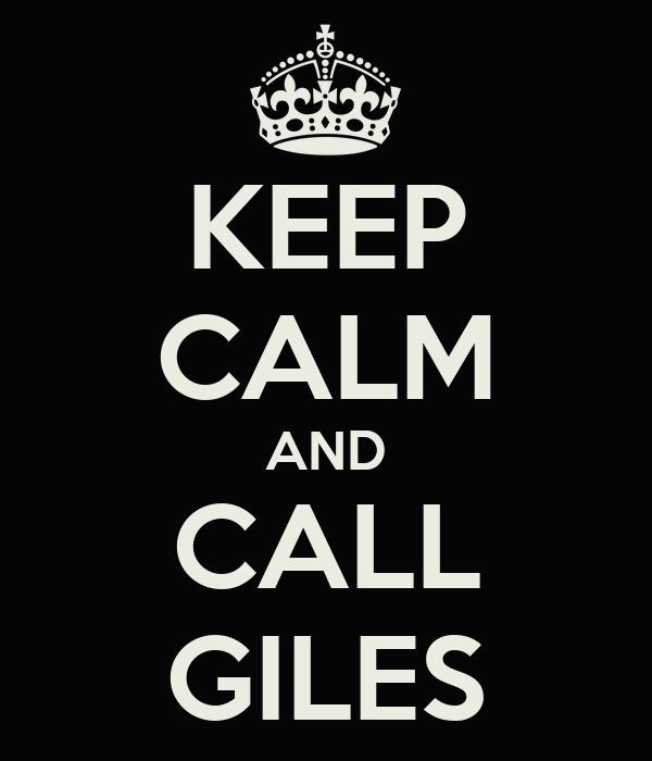 KEEP CALM AND CALL GILES