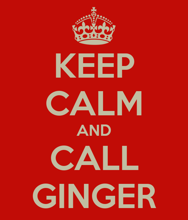 KEEP CALM AND CALL GINGER