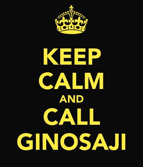 KEEP CALM AND CALL GINOSAJI