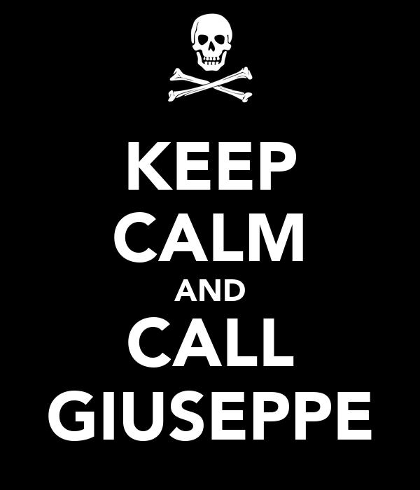 KEEP CALM AND CALL GIUSEPPE