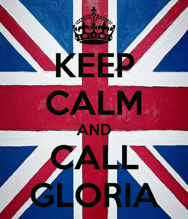 KEEP CALM AND CALL GLORIA