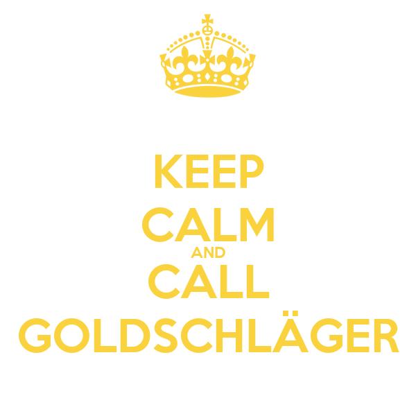 KEEP CALM AND CALL GOLDSCHLÄGER