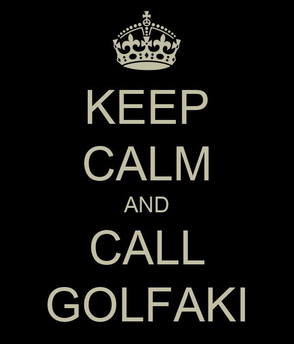 KEEP CALM AND CALL GOLFAKI