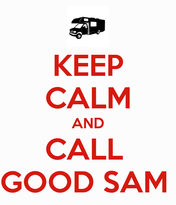 KEEP CALM AND CALL  GOOD SAM