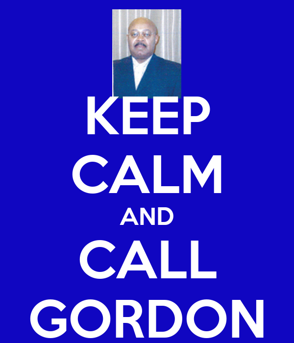 KEEP CALM AND CALL GORDON