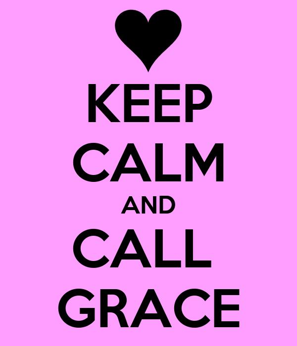 KEEP CALM AND CALL  GRACE