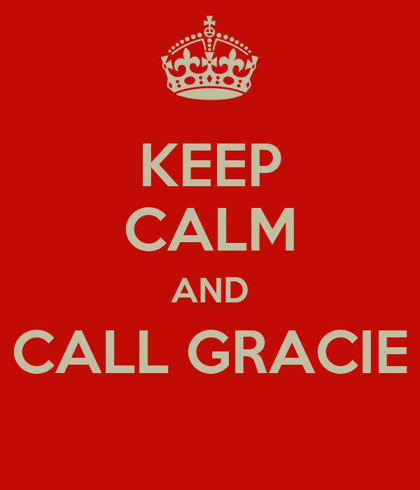 KEEP CALM AND CALL GRACIE